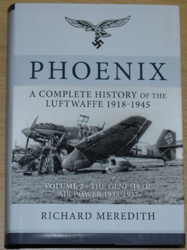 Phoenix - A Complete History of the Luftwaffe 1918-1945, by Richard Meredith VOLUME 2